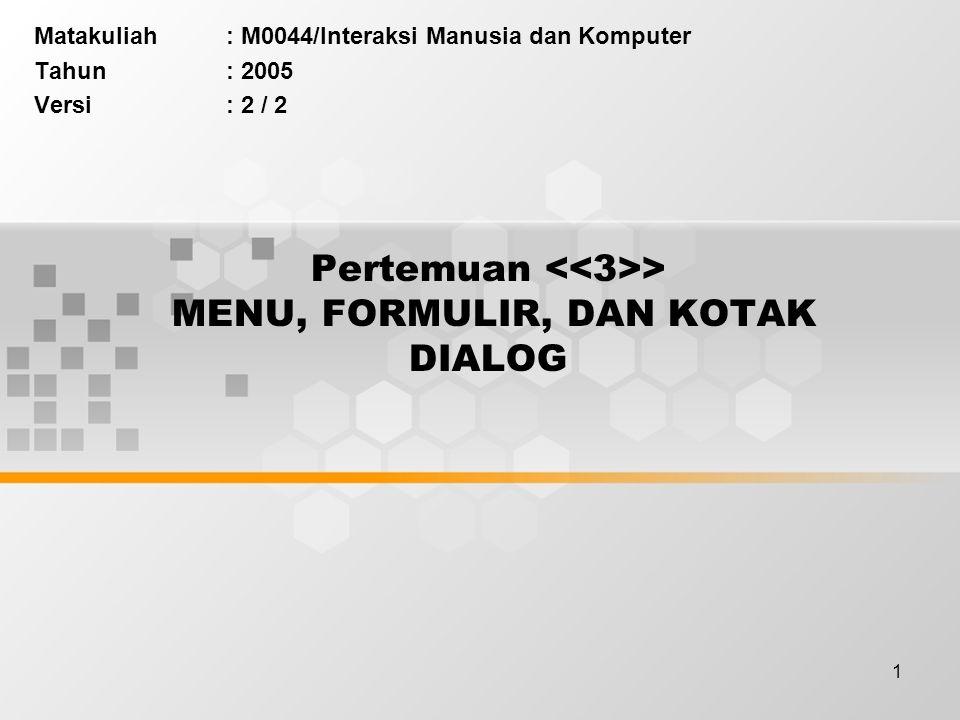 1 Pertemuan > MENU, FORMULIR, DAN KOTAK DIALOG Matakuliah: M0044/Interaksi Manusia dan Komputer Tahun: 2005 Versi: 2 / 2