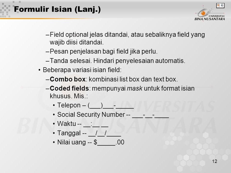 12 Formulir Isian (Lanj.) –Field optional jelas ditandai, atau sebaliknya field yang wajib diisi ditandai. –Pesan penjelasan bagi field jika perlu. –T