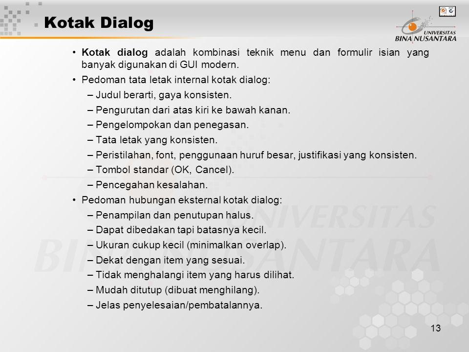 13 Kotak Dialog Kotak dialog adalah kombinasi teknik menu dan formulir isian yang banyak digunakan di GUI modern. Pedoman tata letak internal kotak di