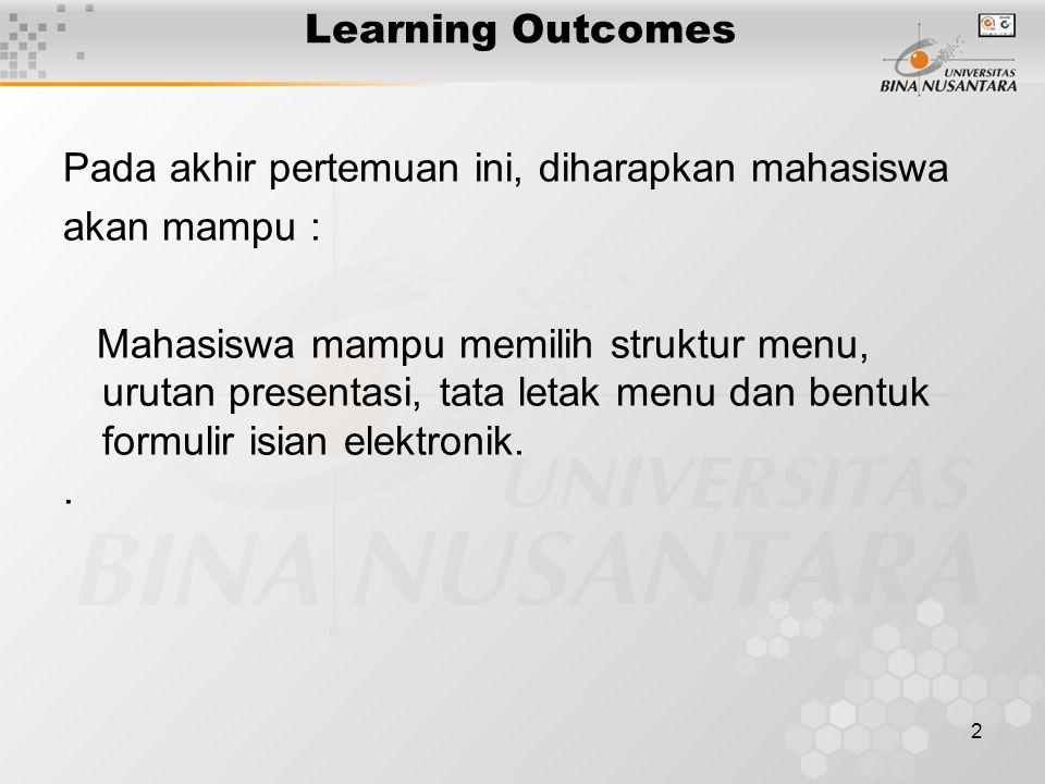 2 Learning Outcomes Pada akhir pertemuan ini, diharapkan mahasiswa akan mampu : Mahasiswa mampu memilih struktur menu, urutan presentasi, tata letak menu dan bentuk formulir isian elektronik..