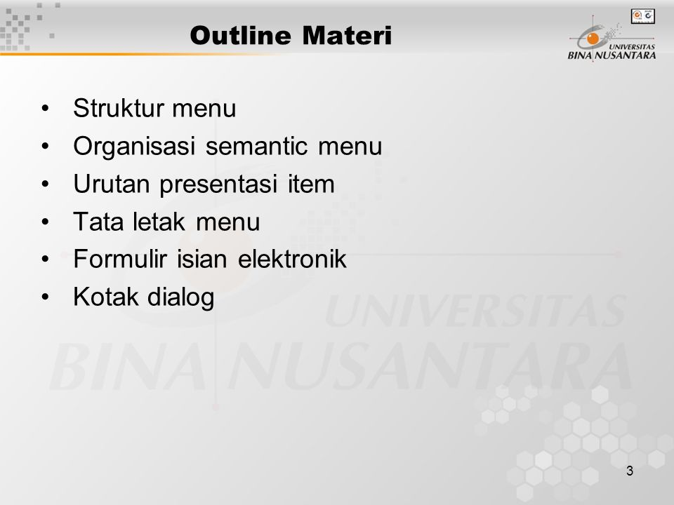 3 Outline Materi Struktur menu Organisasi semantic menu Urutan presentasi item Tata letak menu Formulir isian elektronik Kotak dialog