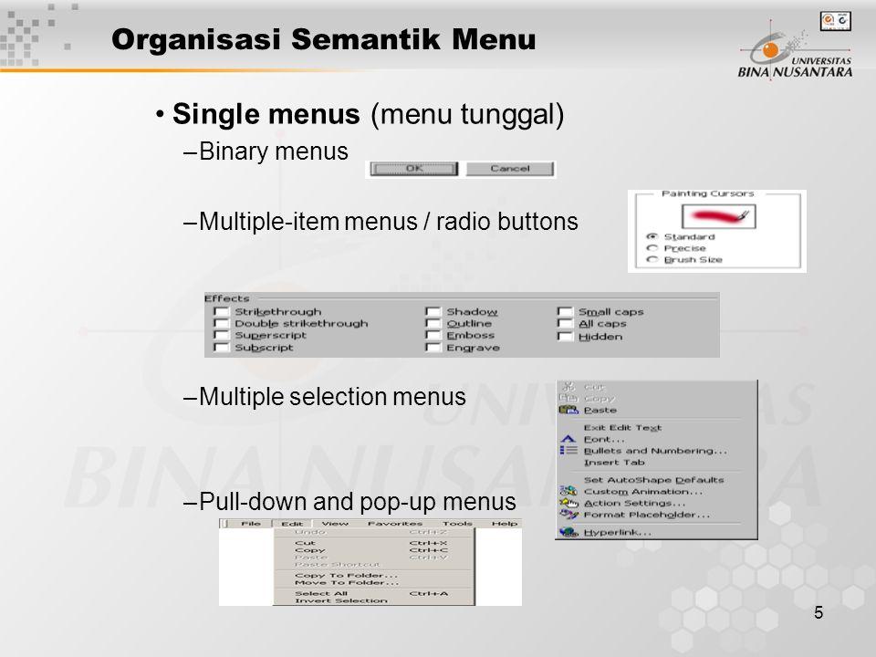 5 Organisasi Semantik Menu Single menus (menu tunggal) –Binary menus –Multiple-item menus / radio buttons –Multiple selection menus –Pull-down and pop-up menus