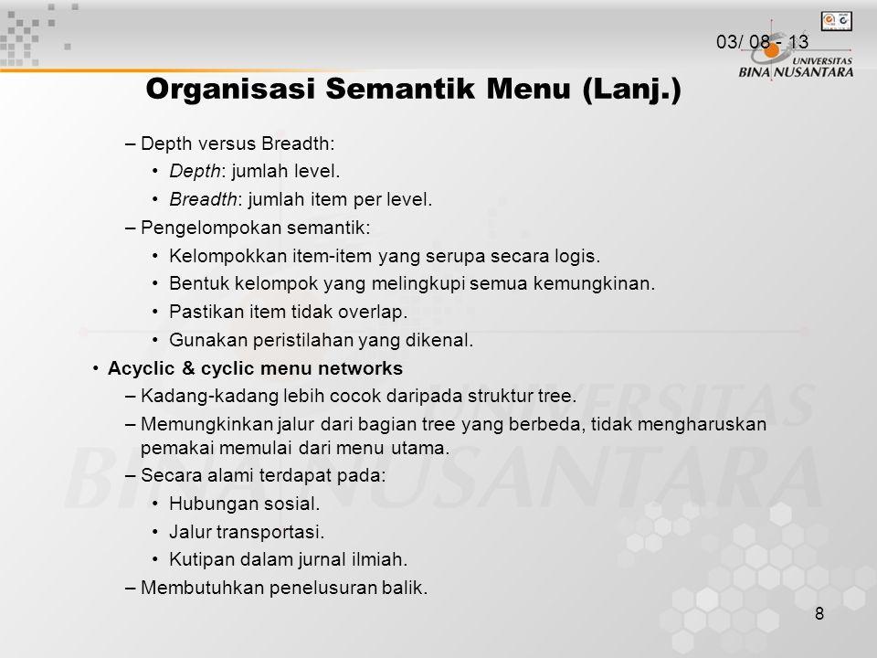 8 Organisasi Semantik Menu (Lanj.) –Depth versus Breadth: Depth: jumlah level. Breadth: jumlah item per level. –Pengelompokan semantik: Kelompokkan it