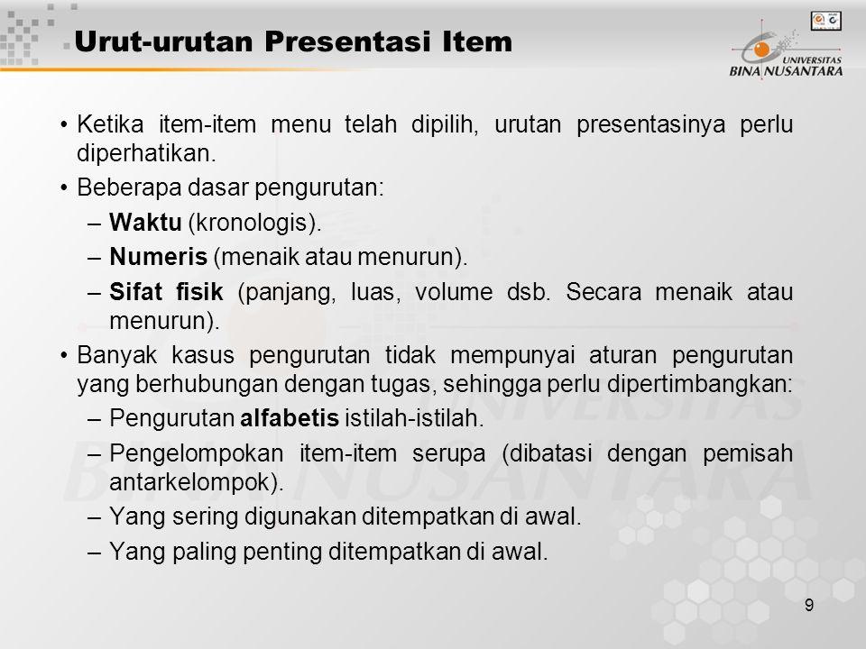 9 Urut-urutan Presentasi Item Ketika item-item menu telah dipilih, urutan presentasinya perlu diperhatikan. Beberapa dasar pengurutan: –Waktu (kronolo