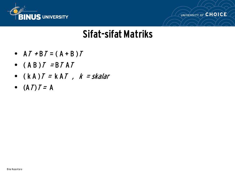 Bina Nusantara Sifat-sifat Matriks AT + BT = ( A + B )T ( A B )T = BT AT ( k A )T = k AT, k = skalar (AT )T = A