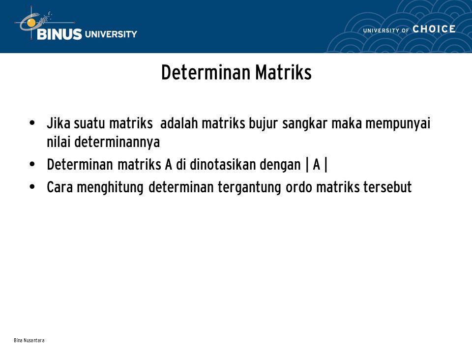 Bina Nusantara Determinan Matriks Jika suatu matriks adalah matriks bujur sangkar maka mempunyai nilai determinannya Determinan matriks A di dinotasik