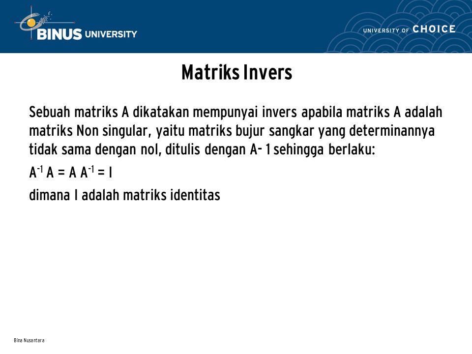 Bina Nusantara Matriks Invers Sebuah matriks A dikatakan mempunyai invers apabila matriks A adalah matriks Non singular, yaitu matriks bujur sangkar y