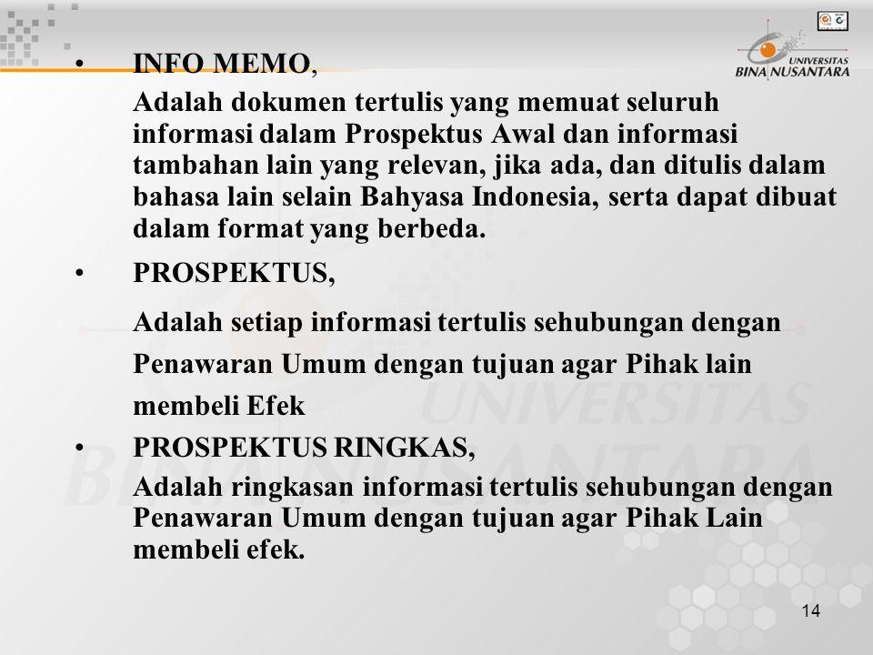 14 INFO MEMO, Adalah dokumen tertulis yang memuat seluruh informasi dalam Prospektus Awal dan informasi tambahan lain yang relevan, jika ada, dan ditu