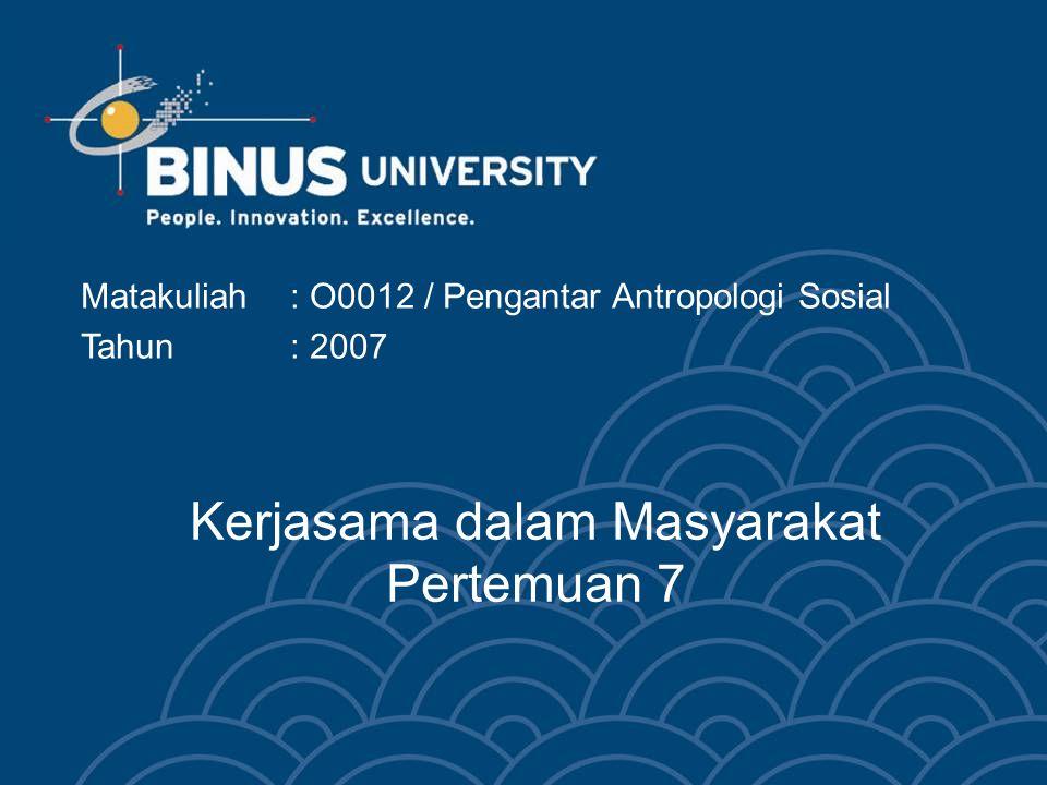 Kerjasama dalam Masyarakat Pertemuan 7 Matakuliah: O0012 / Pengantar Antropologi Sosial Tahun: 2007