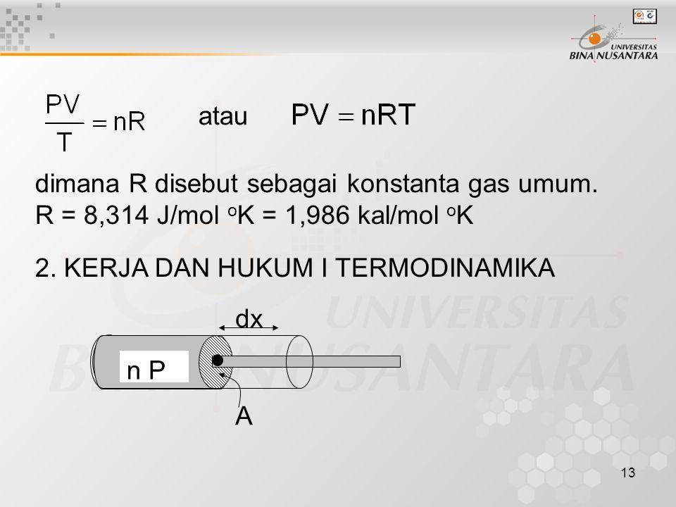 13 atau dimana R disebut sebagai konstanta gas umum.