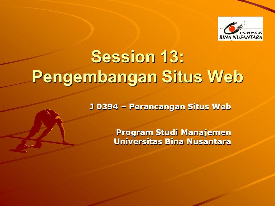 Session 13: Pengembangan Situs Web J 0394 – Perancangan Situs Web Program Studi Manajemen Program Studi Manajemen Universitas Bina Nusantara