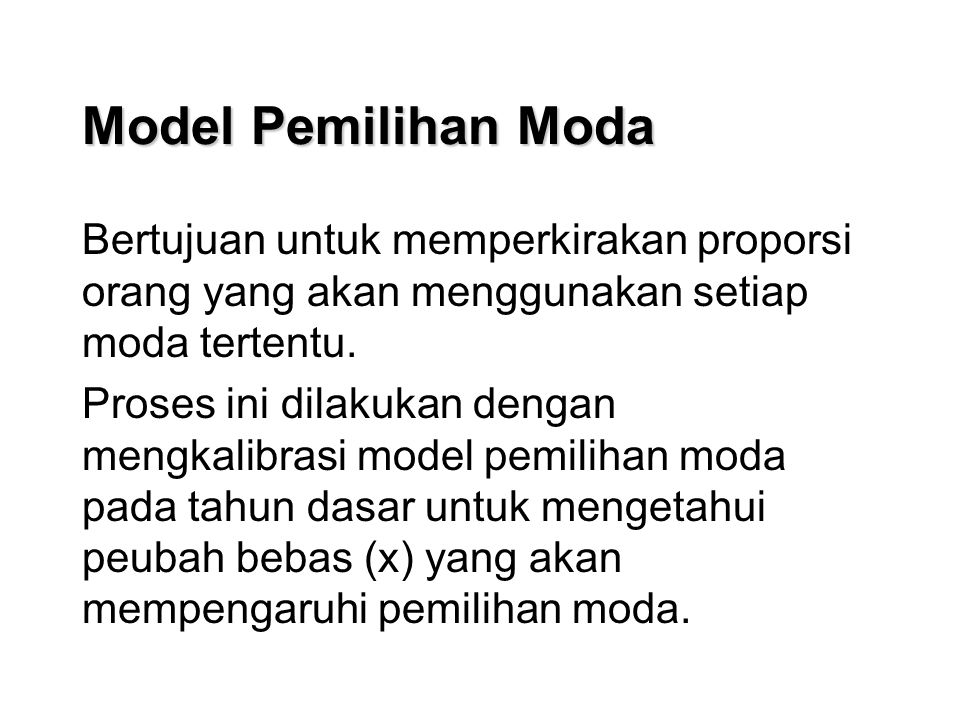 Model Pemilihan Moda Bertujuan untuk memperkirakan proporsi orang yang akan menggunakan setiap moda tertentu.