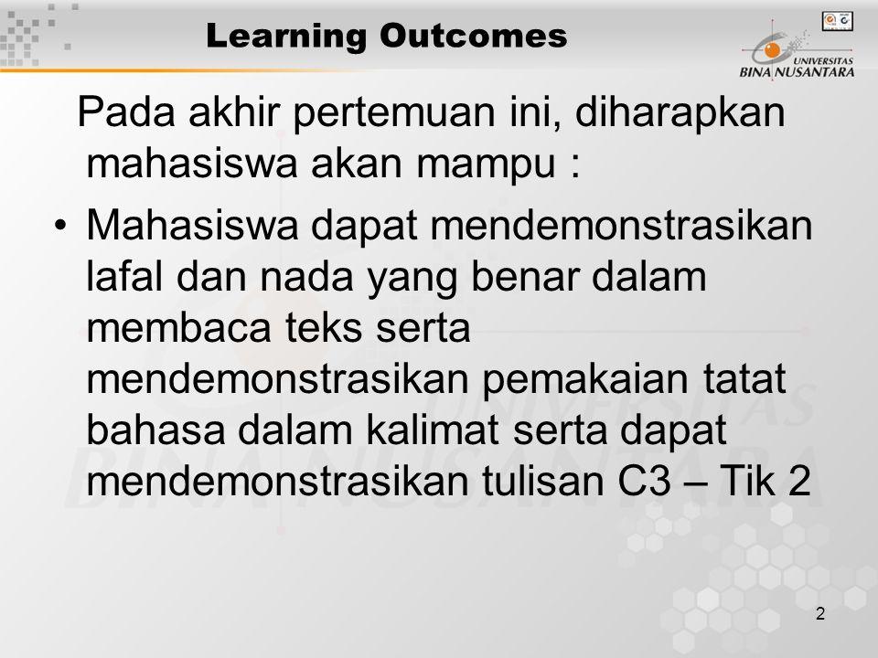 2 Learning Outcomes Pada akhir pertemuan ini, diharapkan mahasiswa akan mampu : Mahasiswa dapat mendemonstrasikan lafal dan nada yang benar dalam membaca teks serta mendemonstrasikan pemakaian tatat bahasa dalam kalimat serta dapat mendemonstrasikan tulisan C3 – Tik 2