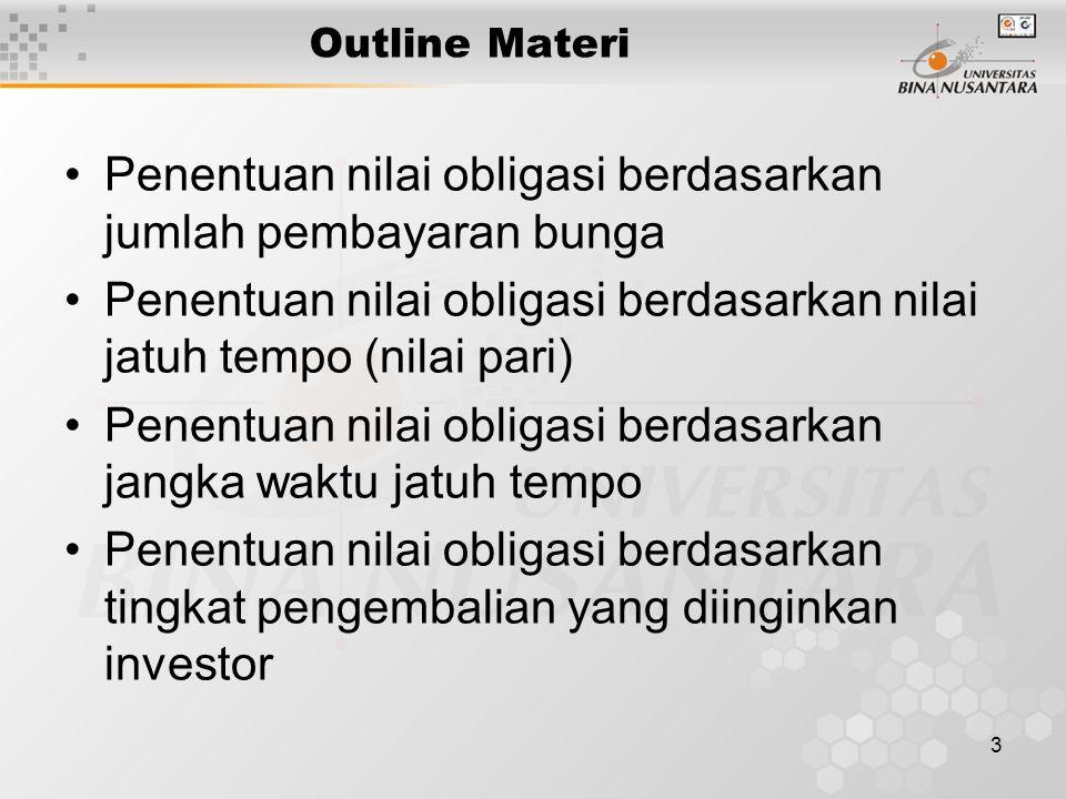 3 Outline Materi Penentuan nilai obligasi berdasarkan jumlah pembayaran bunga Penentuan nilai obligasi berdasarkan nilai jatuh tempo (nilai pari) Pene