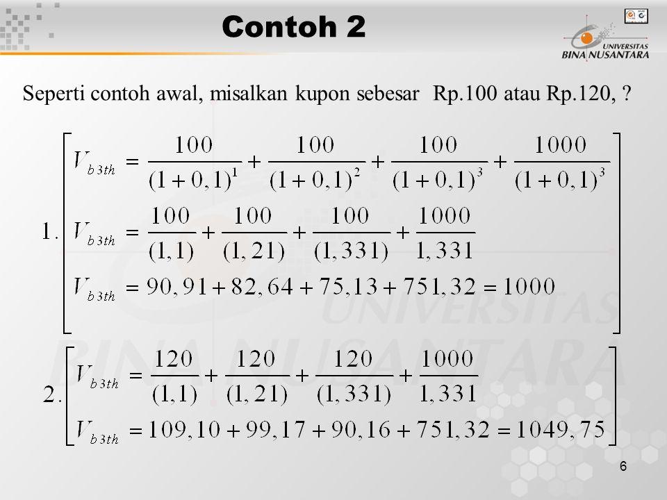 6 Contoh 2 Seperti contoh awal, misalkan kupon sebesar Rp.100 atau Rp.120, ?