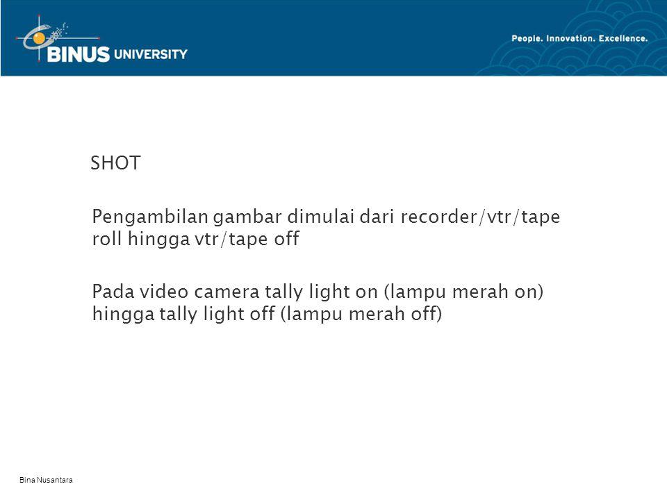 Bina Nusantara SCENE Gabungan shot-shot dalam suatu lokasi pada waktu yang sama, unsur-unsur gambarnya berkesinambungan / continuity.