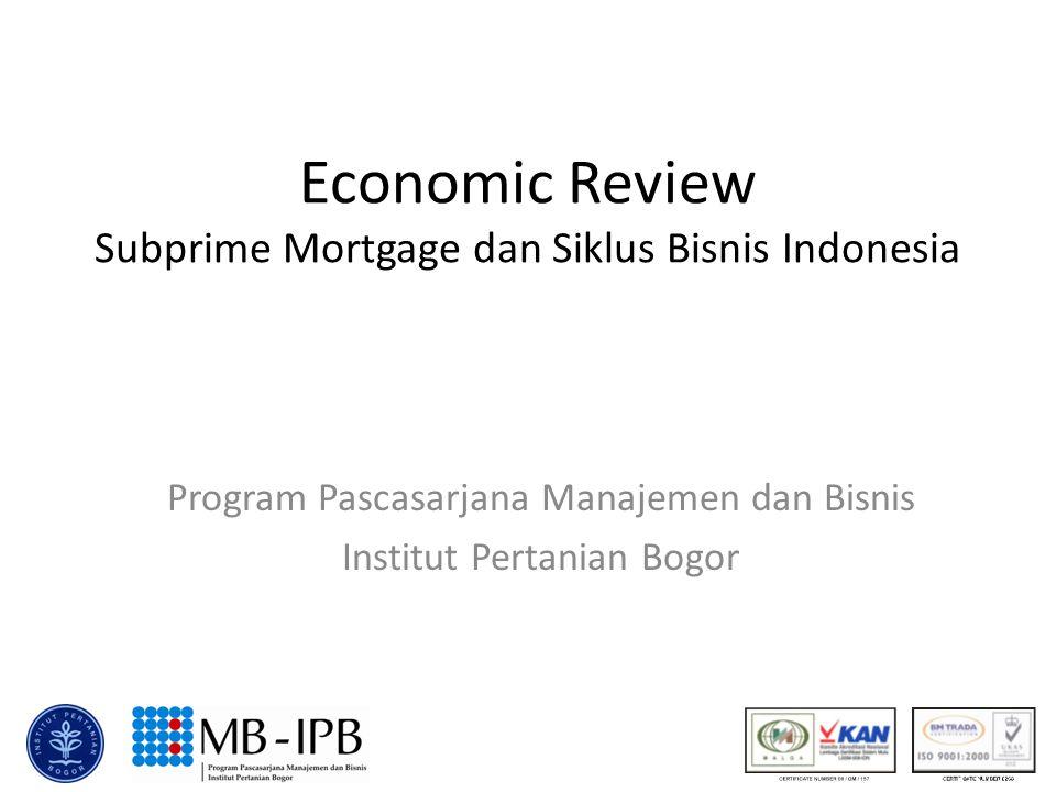 Economic Review Subprime Mortgage dan Siklus Bisnis Indonesia Program Pascasarjana Manajemen dan Bisnis Institut Pertanian Bogor
