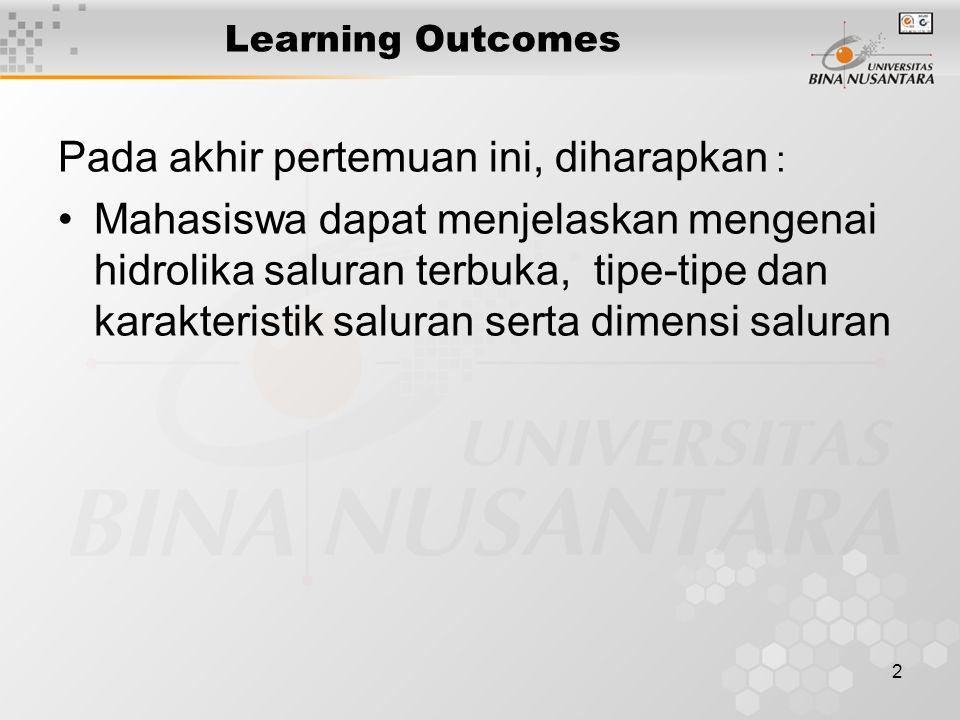 2 Learning Outcomes Pada akhir pertemuan ini, diharapkan : Mahasiswa dapat menjelaskan mengenai hidrolika saluran terbuka, tipe-tipe dan karakteristik