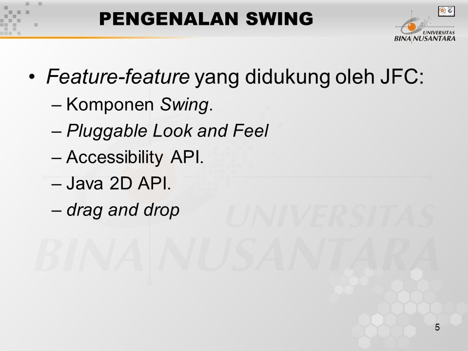 5 PENGENALAN SWING Feature-feature yang didukung oleh JFC: –Komponen Swing.