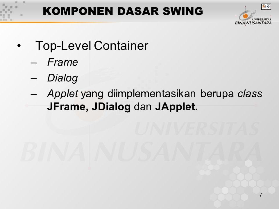 8 KOMPONEN DASAR SWING Intermediate Container –JScrollPane –JTabbedPane