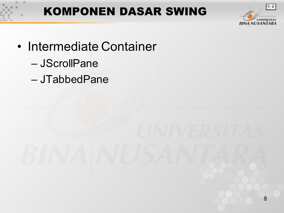 8 KOMPONEN DASAR SWING Intermediate Container –JScrollPane –JTabbedPane