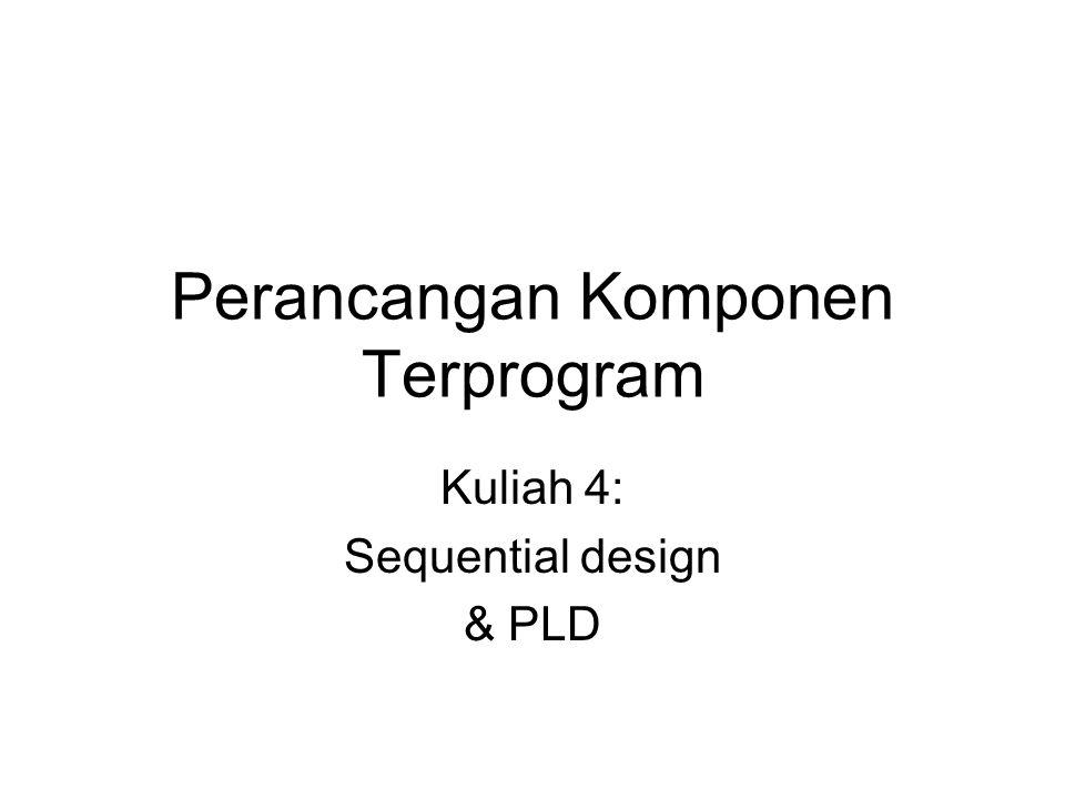 Perancangan Komponen Terprogram Kuliah 4: Sequential design & PLD