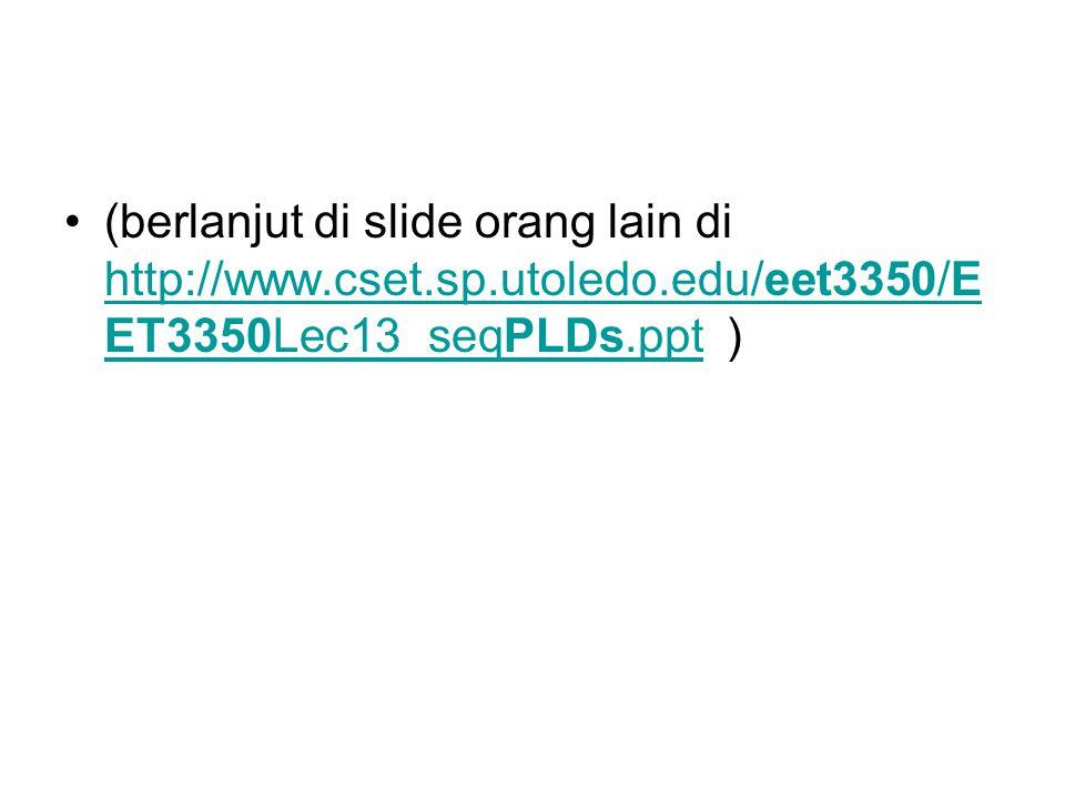 (berlanjut di slide orang lain di http://www.cset.sp.utoledo.edu/eet3350/E ET3350Lec13_seqPLDs.ppt ) http://www.cset.sp.utoledo.edu/eet3350/E ET3350Le