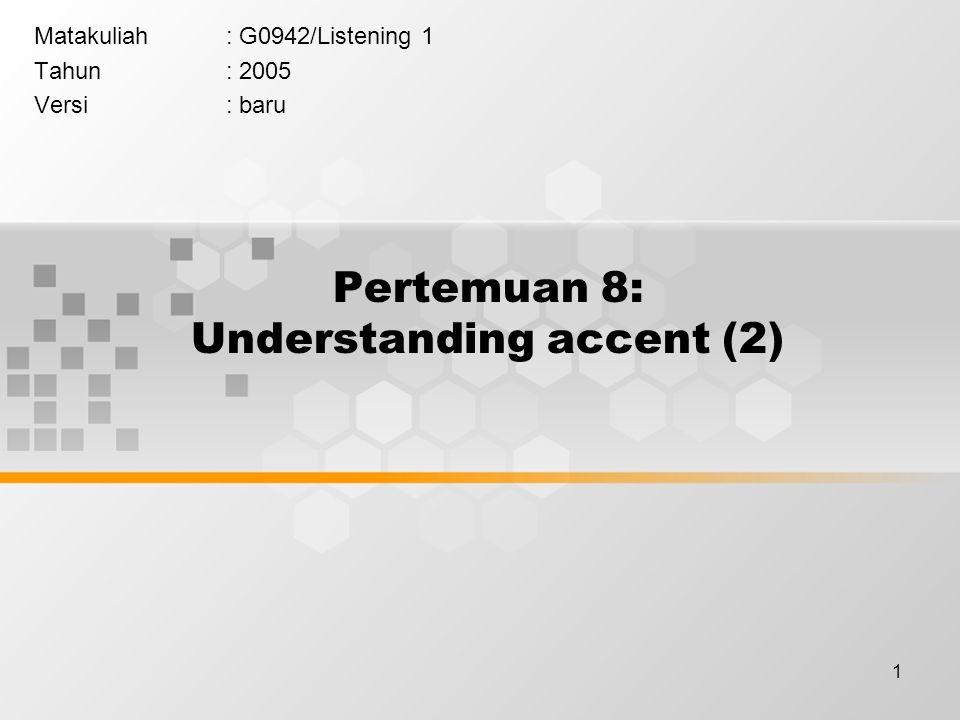 1 Pertemuan 8: Understanding accent (2) Matakuliah: G0942/Listening 1 Tahun: 2005 Versi: baru