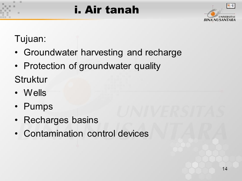 14 i. Air tanah Tujuan: Groundwater harvesting and recharge Protection of groundwater quality Struktur Wells Pumps Recharges basins Contamination cont