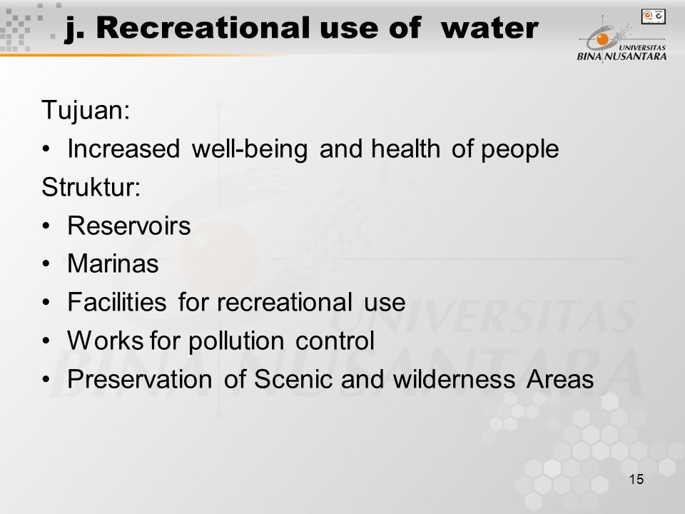 15 j. Recreational use of water Tujuan: Increased well-being and health of people Struktur: Reservoirs Marinas Facilities for recreational use Works f