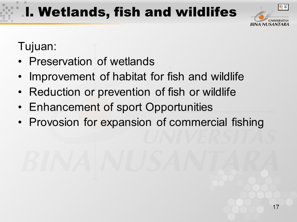 17 l. Wetlands, fish and wildlifes Tujuan: Preservation of wetlands Improvement of habitat for fish and wildlife Reduction or prevention of fish or wi