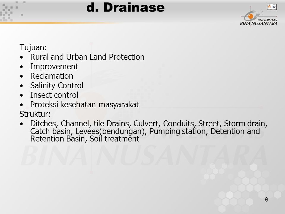 9 d. Drainase Tujuan: Rural and Urban Land Protection Improvement Reclamation Salinity Control Insect control Proteksi kesehatan masyarakat Struktur: