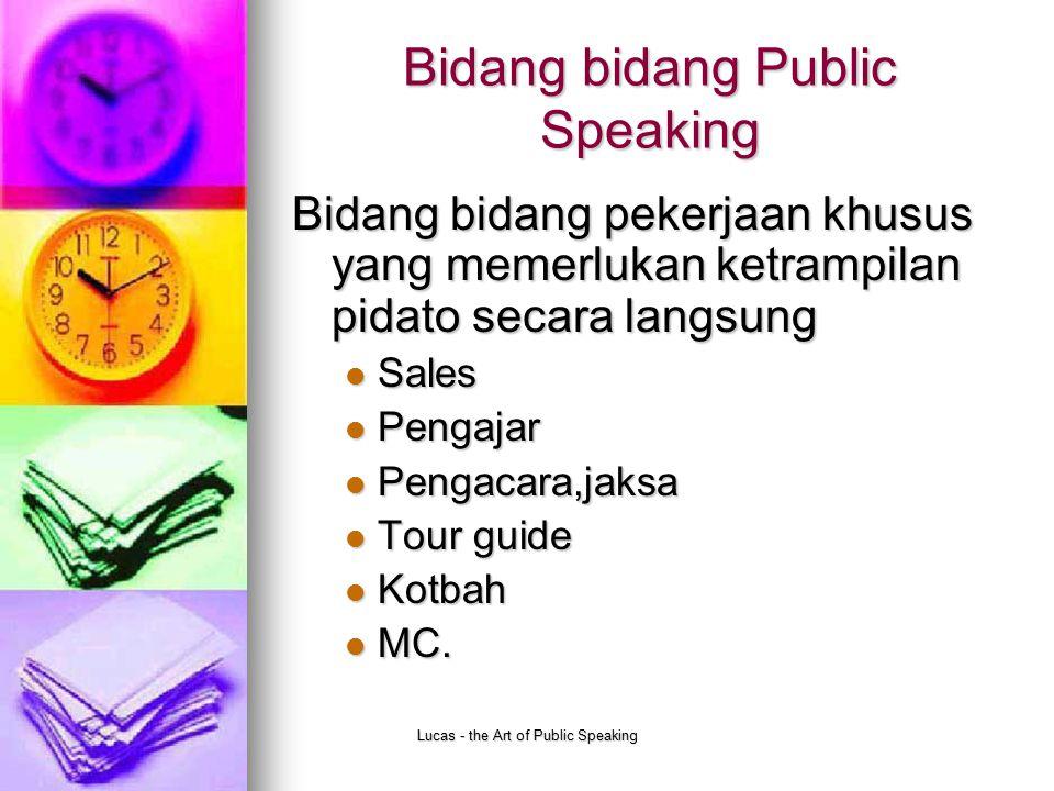 Lucas - the Art of Public Speaking Bidang bidang Public Speaking Bidang bidang pekerjaan khusus yang memerlukan ketrampilan pidato secara langsung Sal
