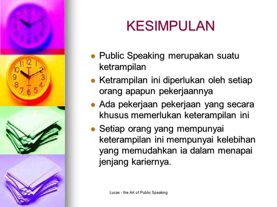 Lucas - the Art of Public Speaking KESIMPULAN Public Speaking merupakan suatu ketrampilan Public Speaking merupakan suatu ketrampilan Ketrampilan ini