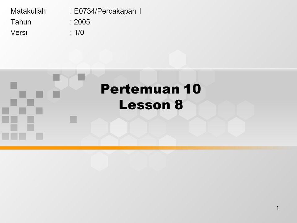 1 Pertemuan 10 Lesson 8 Matakuliah: E0734/Percakapan I Tahun: 2005 Versi: 1/0