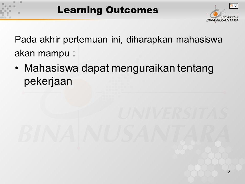 2 Learning Outcomes Pada akhir pertemuan ini, diharapkan mahasiswa akan mampu : Mahasiswa dapat menguraikan tentang pekerjaan