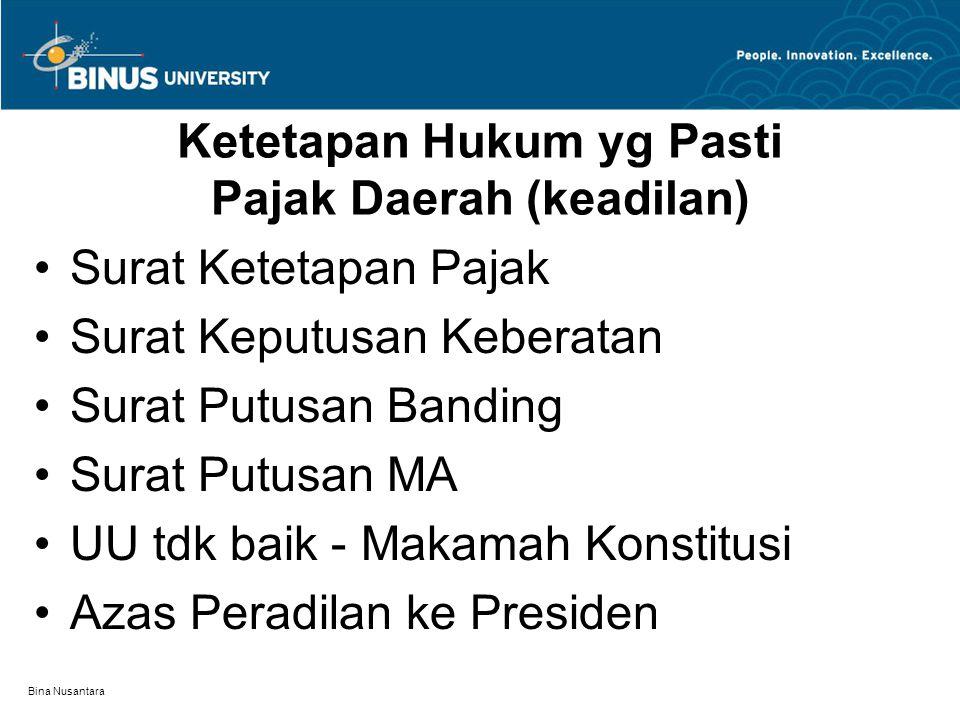 Bina Nusantara Ketetapan Hukum yg Pasti Pajak Daerah (keadilan) Surat Ketetapan Pajak Surat Keputusan Keberatan Surat Putusan Banding Surat Putusan MA