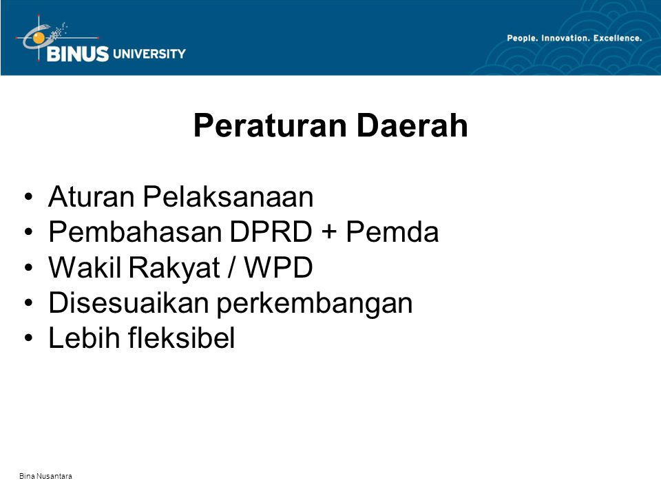 Bina Nusantara Peraturan Daerah Aturan Pelaksanaan Pembahasan DPRD + Pemda Wakil Rakyat / WPD Disesuaikan perkembangan Lebih fleksibel