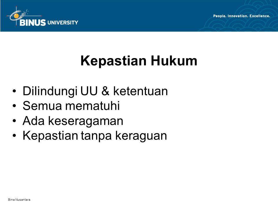 Bina Nusantara Kepastian Hukum Dilindungi UU & ketentuan Semua mematuhi Ada keseragaman Kepastian tanpa keraguan