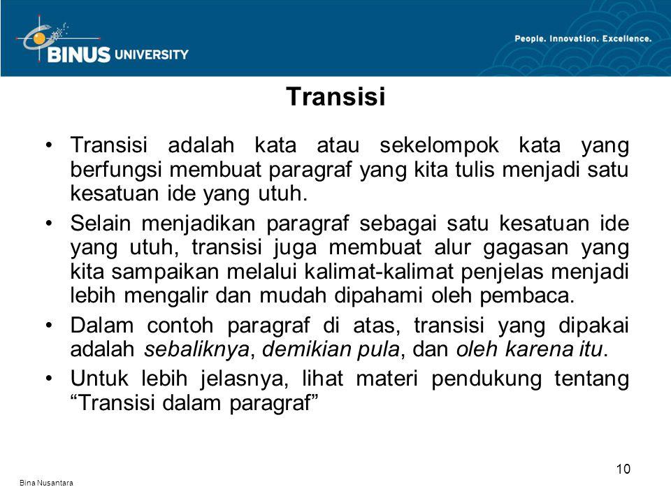 Bina Nusantara Transisi adalah kata atau sekelompok kata yang berfungsi membuat paragraf yang kita tulis menjadi satu kesatuan ide yang utuh.