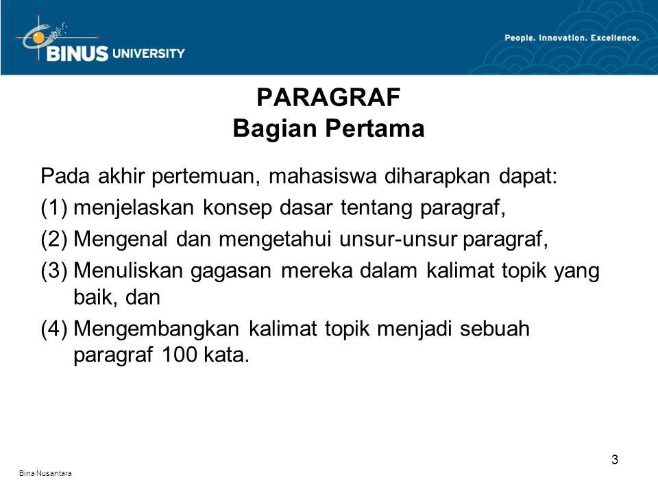 Bina Nusantara Pada akhir pertemuan, mahasiswa diharapkan dapat: (1)menjelaskan konsep dasar tentang paragraf, (2)Mengenal dan mengetahui unsur-unsur paragraf, (3)Menuliskan gagasan mereka dalam kalimat topik yang baik, dan (4)Mengembangkan kalimat topik menjadi sebuah paragraf 100 kata.