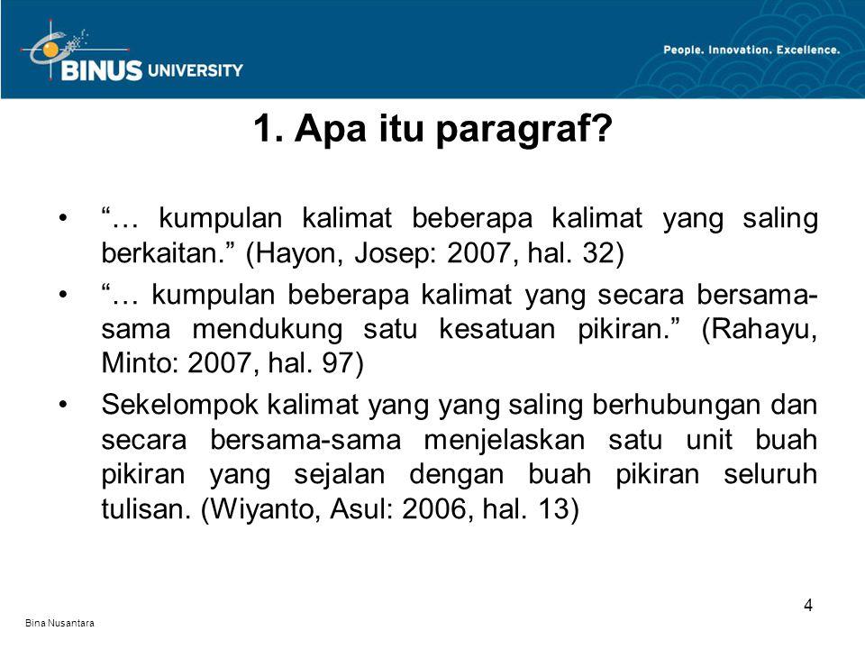 Bina Nusantara … kumpulan kalimat beberapa kalimat yang saling berkaitan. (Hayon, Josep: 2007, hal.