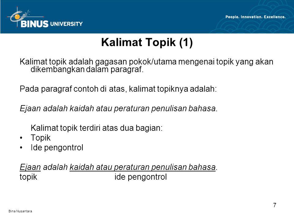 Bina Nusantara Kalimat topik adalah gagasan pokok/utama mengenai topik yang akan dikembangkan dalam paragraf.