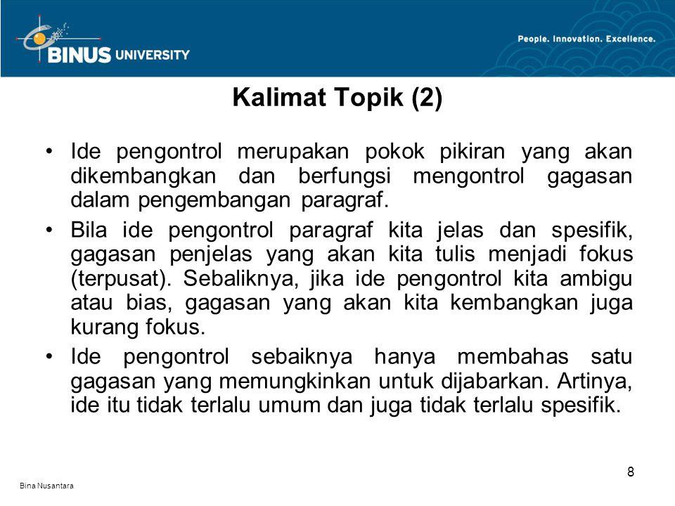 Bina Nusantara Ide pengontrol merupakan pokok pikiran yang akan dikembangkan dan berfungsi mengontrol gagasan dalam pengembangan paragraf.