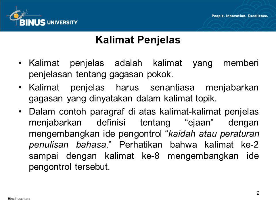 Bina Nusantara Kalimat penjelas adalah kalimat yang memberi penjelasan tentang gagasan pokok.