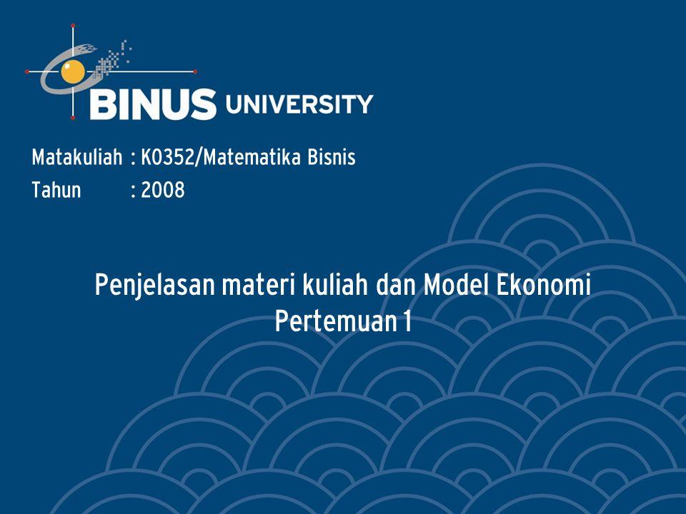 Penjelasan materi kuliah dan Model Ekonomi Pertemuan 1 Matakuliah: K0352/Matematika Bisnis Tahun: 2008