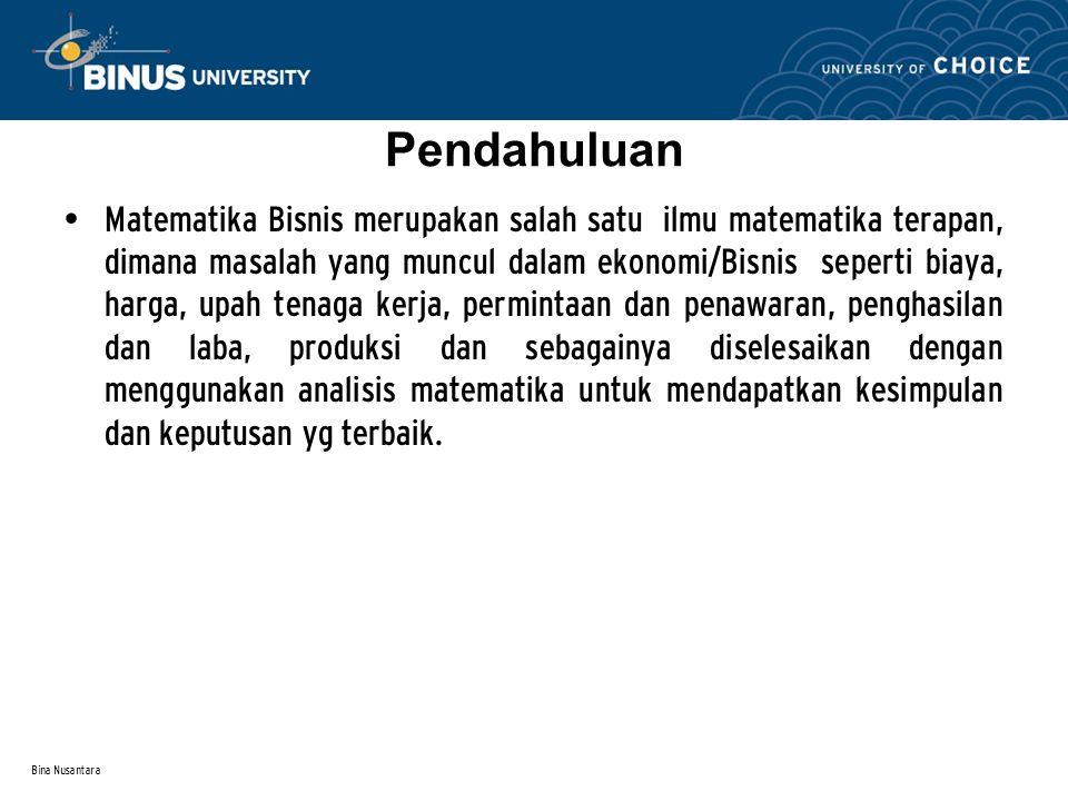 Bina Nusantara Matematika Bisnis merupakan salah satu ilmu matematika terapan, dimana masalah yang muncul dalam ekonomi/Bisnis seperti biaya, harga, u