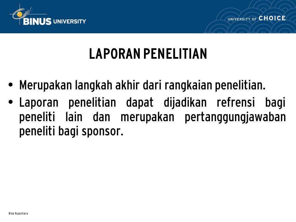 Bina Nusantara LAPORAN PENELITIAN Merupakan langkah akhir dari rangkaian penelitian.