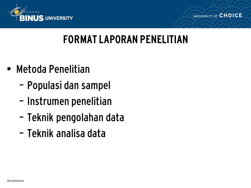 Bina Nusantara Metoda Penelitian – Populasi dan sampel – Instrumen penelitian – Teknik pengolahan data – Teknik analisa data FORMAT LAPORAN PENELITIAN