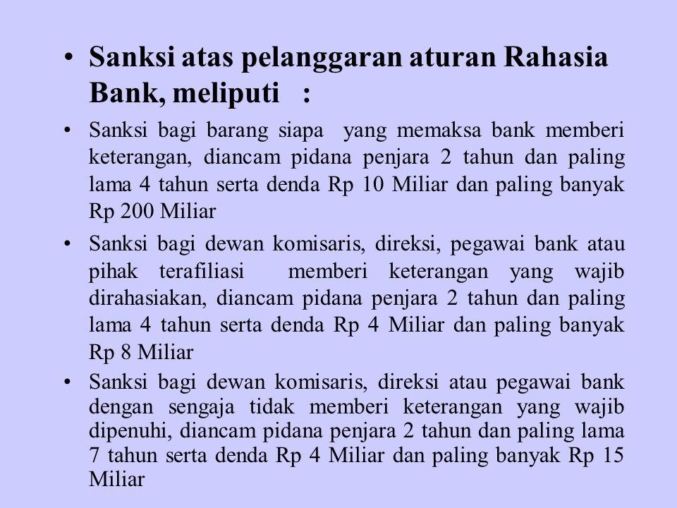Sanksi atas pelanggaran aturan Rahasia Bank, meliputi : Sanksi bagi barang siapa yang memaksa bank memberi keterangan, diancam pidana penjara 2 tahun
